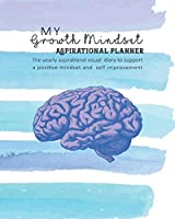 Growth Mindset aspirational planner: The yearly aspirational visual diary to support a positive mindset and  self improvement  - Four pages per week encompassing a diary page, vision planner board, Mindset quote and journalling page - A mindful life cover