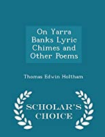 On Yarra Banks Lyric Chimes and Other Poems - Scholar's Choice Edition