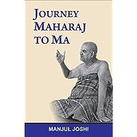 Journey - Maharaj to Ma (English Edition)