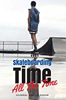 Skateboarding Time All The Time: Blank Lined Journal With Calendar For Skateboarding Experience