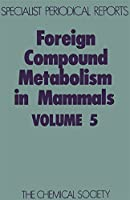 Foreign Compound Metabolism in Mammals: Volume 5 (Specialist Periodical Reports)