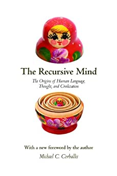The Recursive Mind: The Origins of Human Language, Thought, and Civilization - Updated Edition by [Corballis, Michael C.]