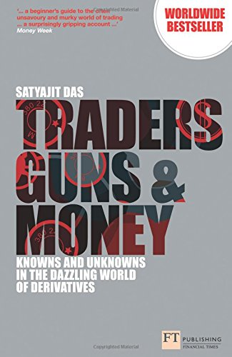 Download Traders, Guns & Money: Knowns & Unknowns in the Dazzling World of Derivatives (Financial Times Series) 0273776762