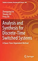 Analysis and Synthesis for Discrete-Time Switched Systems: A Quasi-Time-Dependent Method (Studies in Systems, Decision and Control)
