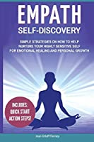Empath Self-Discovery: Simple Strategies on How to Help Nurture your Highly Sensitive Self for Emotional Healing and Personal Growth (Includes: Quick Start Action Steps)