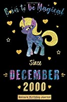 Born to be Magical Since December 2000 - Unicorn Birthday Journal: Blank Lined Journal, Notebook or Diary is a Perfect Gift for the December Girl or Woman. Makes an Awesome Birthday Present from Friends and Family ( Alternative to B-day Card. )