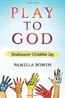 Play to God: Rediscover Childlike Joy