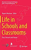 Life in Schools and Classrooms: Past, Present and Future (Education in the Asia-Pacific Region: Issues, Concerns and Prospects)