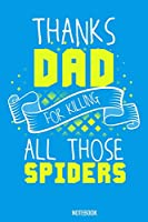 "Thanks Dad for killing all those Spiders Notebook: 100 handwriting paper Pages 6"" x 9""  for school boys, girls, kids and pupils princess and prince"
