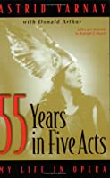 Fifty-five Years in Five Acts: My Life in Opera