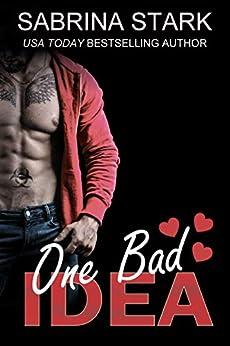 One Bad Idea: A Billionaire Loathing-to-Love Romance by [Stark, Sabrina]