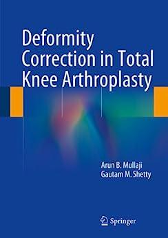 [Mullaji, Arun B., Shetty, Gautam M.]のDeformity Correction in Total Knee Arthroplasty