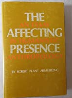 Affecting Presence: An Essay in Humanistic Anthropology