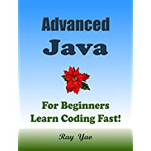 Advanced JAVA: For Beginners, Learn Coding Fast! Java Programming Language Crash Course, Java Reference Quick Start Tutorial Book with Hands-On Projects, In Easy Steps! An Ultimate Beginner's Guide!
