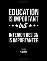 Education Is Important But Interior Design Is Importanter 2020 Planner: Interior Design Fan 2020 Calendar, Funny Design, 2020 Planner for Interior Design Lover, Christmas Gift for Interior Design Lover