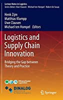 Logistics and Supply Chain Innovation: Bridging the Gap between Theory and Practice (Lecture Notes in Logistics)