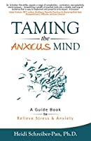 Taming the Anxious Mind: A Guidebook to Relieve Stress & Anxiety