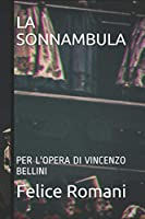 LA SONNAMBULA: PER L'OPERA DI VINCENZO BELLINI (LIBRETTI)