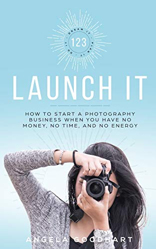 Download 123 Launch It: How to Start a Photography Business When You Have No Money, No Time, and No Energy. 1095282948