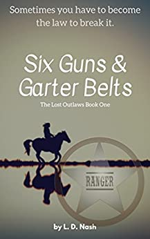 Six Guns & Garter Belts: The Lost Outlaws Book 1 by [Nash, L. D.]
