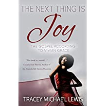 "The Next Thing is Joy: The Gospel According to Vivian Grace (The ""Gospel of Grace Women"" Series)"