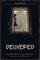 Delivered: A Memoir; My Dark Path Through Addiction
