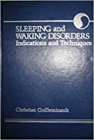 Sleeping and Waking Disorders: Indications and Techniques