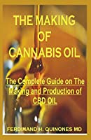 THE MAKING OF CANNABIS OIL: All You Need To Know Abot Making of CBD