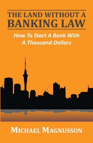Download The Land Without A Banking Law: How To Start A Bank With A Thousand Dollars 0957543816