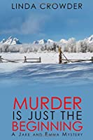 Murder is Just the Beginning (A Jake and Emma Mystery)