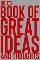 Rice's Book of Great Ideas and Thoughts: 150 Page Dotted Grid and individually numbered page Notebook with Colour Softcover design. Book format:  6 x 9 in
