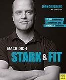 Mach dich stark & fit: Klug trainieren, abnehmen und Muskeln aufbauen (German Edition)
