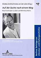 Auf Der Suche Nach Einem Weg: Neue Forschungen Zu Leben Und Werk Klaus Manns (Berliner Beitrage Zur Literatur- Und Kulturgeschichte)