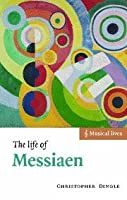 The Life of Messiaen (Musical Lives)