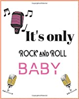 "IT'S ONLY ROCK AND ROLL BABY: Wide Staff Manuscript Paper Notebook For Kids,men and women. Music Notebook 12 Staves Per Page (8""x10"" - 50 Sheets/100 Pages) matte Cover."