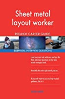 Sheet Metal Layout Worker Red-Hot Career Guide; 2559 Real Interview Questions