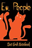 Ew, People - Dot Grid Notebook: Blank Journal With Dotted Grid Paper - Orange Kitten