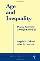 Age And Inequality: Diverse Pathways Through Later Life (Social Inequality)