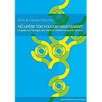 Récupère ton pouvoir maintenant!: Le guide sur l'énergie pour parents, enfants et jeunes adultes (French Edition)