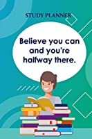 Study Planner: Believe You Can And You're Half Way There