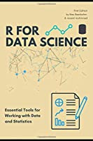R for Data Science: Essential Tools for Working with Data and Statistics
