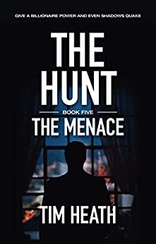 The Menace (The Hunt series Book 5): Give A Billionaire Power And Even Shadows Quake by [Heath, Tim]