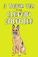 A Thank You To My German Shepered: Perfect Gratitude Journal For All Dog Owner To Cultivate Happiness