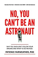 No You Can't Be an Astronaut: Why you shouldn't follow your dreams and what to do instead