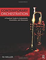 Contemporary Orchestration: A Practical Guide to Instruments, Ensembles, and Musicians