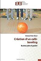 Création d'un café-bowling: Business plan et gestion
