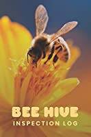 Bee Hive Inspection Log: Customized Beekeepers Handbook Checklist; Comprehensive Beekeepers Hive Inspection Journal; Backyard & Commercial Bee Keeping information Record Log; Honey Bee Keeping Accessories & Gear For Beginners and Experienced Apiarist