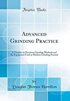 Advanced Grinding Practice: A Treatise on Precision Grinding Methods and the Equipment Used in Modern Grinding Practice (Classic Reprint)【洋書】 [並行輸入品]