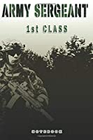 Army Sergeant 1st Class Notebook: This Notebook is specially for  Army Sergeant 1st Class. 120 pages with dot lines. Unique Notebook for all Soldiers or Vererans. Perfect as a Gift or a on duty diary or on a mission