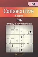 Consecutive Sudoku - 200 Easy to Very Hard Puzzles 6x6 vol.13